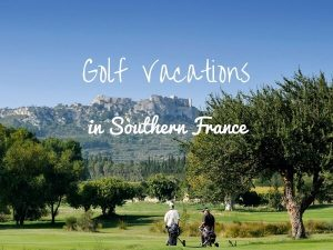 Discover Southern France Golf {Holiday Packages}