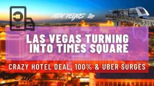 Las Vegas Turning Into Times Square, Uber Surges Return, Crazy Park MGM Deal & Back to 100%