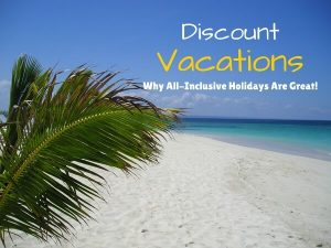 Cheapest All Inclusive Vacations {Best Value}